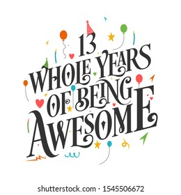 13th Birthday And 13th Anniversary Typography Design - 13 Whole Years Of Being Awesome.