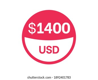 1400 dollars sign. $1400 USD Badge on white background