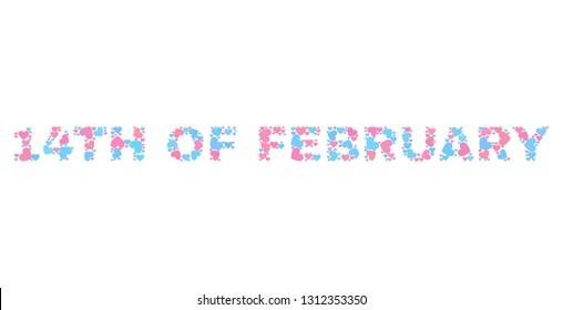 14TH OF FEBRUARY text designed with random pink and blue lovely hearts. Text label is isolated on a white background. Vector collage 14TH OF FEBRUARY for Valentine purposes.