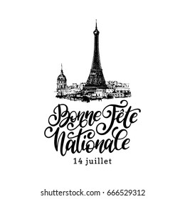 14th July calligraphic design for greeting card, poster etc. Eiffel Tower sketched illustration with french handwritten phrase Bonne Fete Nationale, translated Happy National day. Bastille Day design.