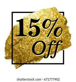15% off sign over art Brush. Sale price. 15 percent discount. Gold paint in black square. Hand painted vector brush stroke. Perfect Low Poly Design for a shop. Golden sale banner.
