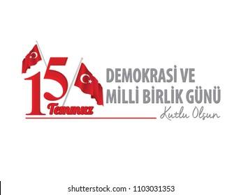 15 Temmuz Demokrasi ve Milli Birlik Günü. Translation from Turkish: The Democracy and National Unity Day of Turkey.