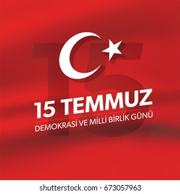15 Temmuz Demokrasi ve Milli Birlik Günü. Translation from Turkish: The Democracy and National Unity Day of Turkey, veterans and martyrs of 15 July.