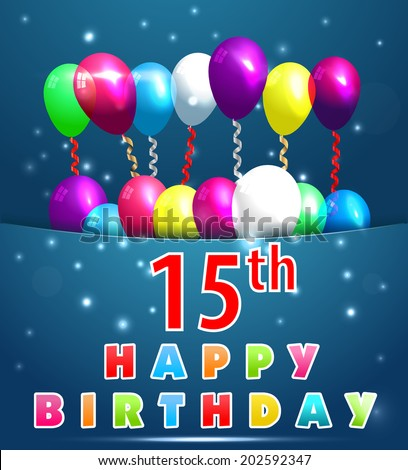 15 Year Happy Birthday Card With Balloons And Ribbons 15th