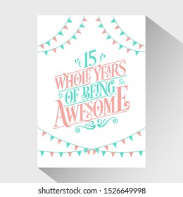 "15th Birthday And 15th Wedding Anniversary Typography Design ""15 Whole Years Of Being Awesome"""