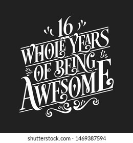 16 Whole Years Of Being Awesome - 16th Birthday And Wedding  Anniversary Typographic Design Vector