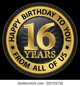 16 years happy birthday to you from all of us gold label,vector illustration