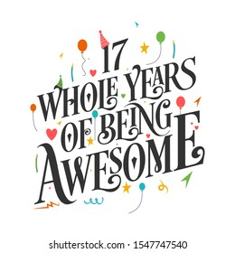 17th Birthday And 17th Anniversary Typography Design - 17 Whole Years Of Being Awesome.