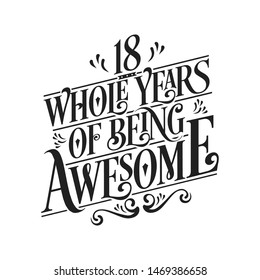 18 Whole Years Of Being Awesome - 18th Birthday And Wedding  Anniversary Typographic Design Vector