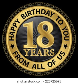 18 years happy birthday to you from all of us gold label,vector illustration