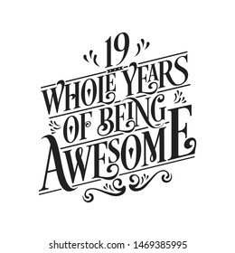 19 Whole Years Of Being Awesome - 19th Birthday And Wedding  Anniversary Typographic Design Vector