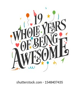 19th Birthday and Anniversary Typography Design, 19 Whole Years Of Being Awesome.