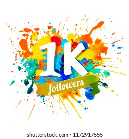 1k, one thousand followers. Splash paint vector inscription