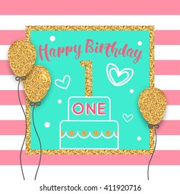 1st birthday card with gold balloon, celebratory cake. Vector eps 10 format.