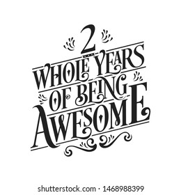 2 Whole Years Of Being Awesome - 2nd Birthday And Wedding  Anniversary Typographic Design Vector