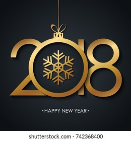 2018 Happy New Year greeting card with golden christmas ball and snowflake on black background. Vector illustration.