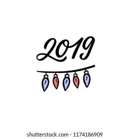 2019 greeting card. Hand drawn lettering with hand drawn garland. Vector illustration