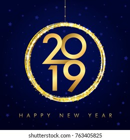 2019 happy new year background with golden ball and glitter. Gold number 2019 and text happy new year, vector design template. Greeting card design