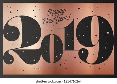 2019. Happy New Year. Greeting card with inscription Happy New Year 2019. Fashion style for Happy New Year or Merry Christmas theme. Holiday background, banner, card and poster. Vector Illustration