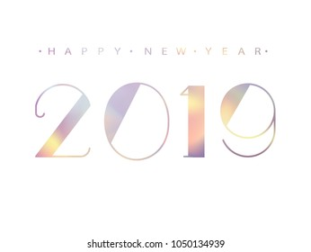 2019 Happy new year. Holographic Numbers Design of greeting card . Holographic Shining Pattern. Happy New Year Banner with 2019 Numbers on Bright Background. Vector illustration.