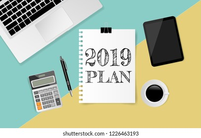 2019 PLAN text on white note paper with laptop computer, coffee cup, tablet, calculator and pen on green and yellow paper background. Vector illustration