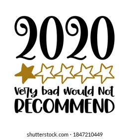 2020 very bad, not recommend -five start rate customer review quote. Lettering typography poster with text for self quarantine times. Hand letter script motivation catch word design. Xmas decoration