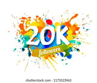 20K, twenty thousand followers. Splash paint inscription