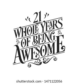21 Whole Years Of Being Awesome - 21st Birthday And Wedding  Anniversary Typographic Design Vector
