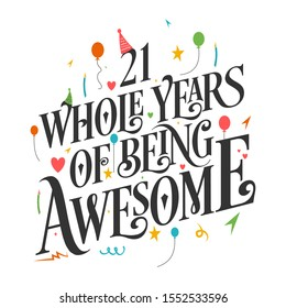 21st Birthday And 21st Anniversary Typography Design - 21 Whole Years Of Being Awesome.