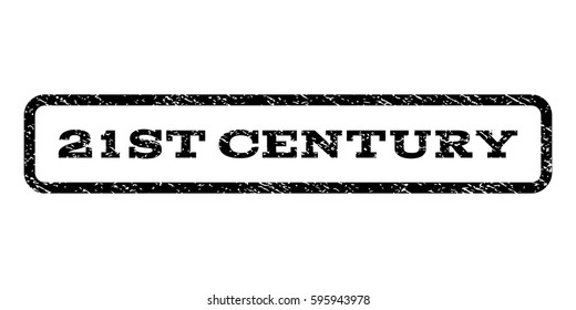 21st Century watermark stamp. Text caption inside rounded rectangle frame with grunge design style. Rubber seal stamp with dirty texture. Vector black ink imprint on a white background.