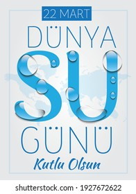 22 March Happy World Water Day Translate: 22 Mart Dunya Su Gunu Kutlu Olsun
