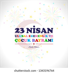 23 April children's day. Translation : April 23 national sovereignty and children's day. Turkish translation : 23 Nisan ulusal egemenlik ve cocuk bayrami