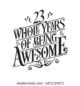 23 Whole Years Of Being Awesome - 23rd Birthday And Wedding  Anniversary Typographic Design Vector