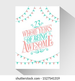 23rd Birthday And 23rd Wedding Anniversary Typography Design - 23 Whole Years Of Being Awesome