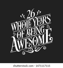 26 Whole Years Of Being Awesome - 26th Birthday And Wedding  Anniversary Typographic Design Vector