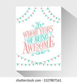 "26th Birthday And 26th Wedding Anniversary Typography Design ""26 Whole Years Of Being Awesome"""