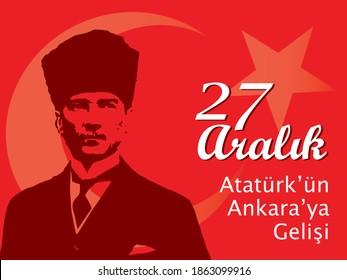 27 Aralik Ataturk'un Ankara'ya gelisi. Translation: Ataturk's visit to Ankara, December 27.