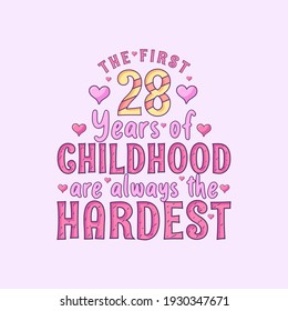 28th birthday celebration, The first 28 years of Childhood are always the Hardest