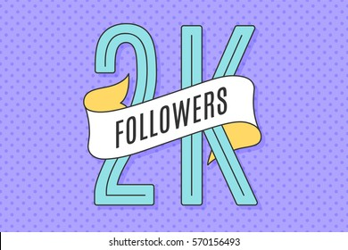 2K Followers. Banner with ribbon, text Two thousand followers. Design for social network, web, mobile app. Celebration post of big number of followers or subscribers for web user. Vector Illustration