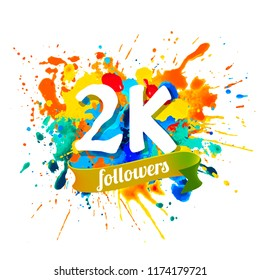 2k, two thousand followers. Splash paint inscription