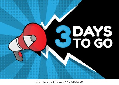 3 days to go - Banner with megaphone and text 3 days to go. megaphone loudspeaker with message 3 days to go. Cartoon illustration in comics style. colorful bussines concept. vector illustration.