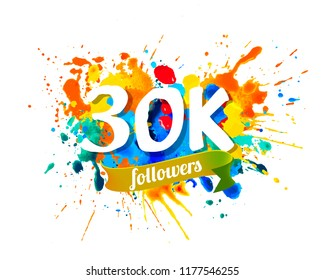 30K, thirty thousand followers. Splash paint inscription