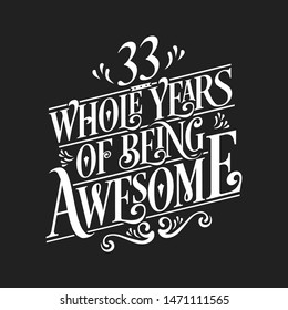 33 Whole Years Of Being Awesome - 33rd Birthday And Wedding  Anniversary Typographic Design Vector