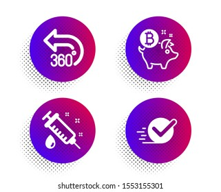 360 degrees, Medical syringe and Bitcoin coin icons simple set. Halftone dots button. Checkbox sign. Full rotation, Vaccination, Piggy bank. Approved. Business set. Vector