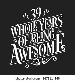 39 Whole Years Of Being Awesome - 39th Birthday And Wedding  Anniversary Typographic Design Vector