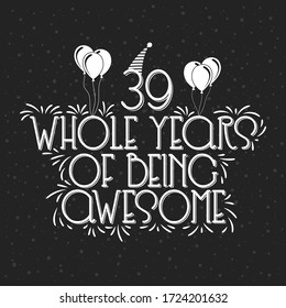 39 years Birthday And 39 years Anniversary Typography Design, 39 Whole Years Of Being Awesome.