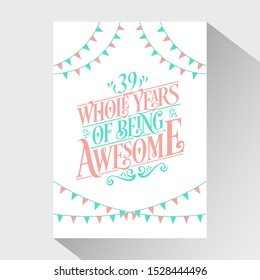 39th Birthday And 39th Anniversary Typography Design - 39 Whole Years Of Being Awesome.