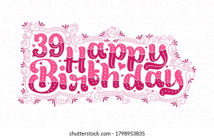 39th Happy Birthday lettering, 39 years Birthday beautiful typography design with pink dots, lines, and leaves.
