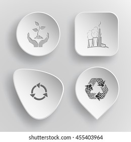 4 images: plant in hands, thermal power engineering, recycle symbols. Ecology set. White concave buttons on gray background. Vector icons.