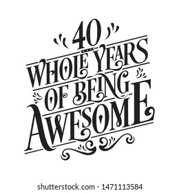 40 Whole Years Of Being Awesome - 40th Birthday And Wedding  Anniversary Typographic Design Vector
